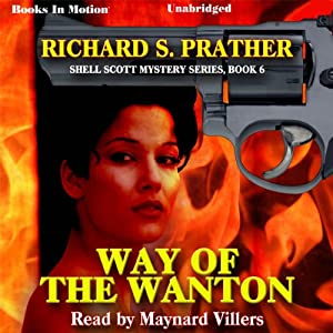 Way of the Wanton: Shell Scott Mystery Series, Book 6 | [Richard S. Prather]