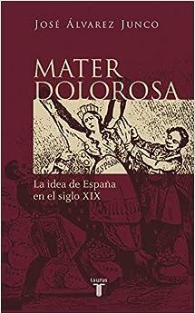 Mater Dolorosa. La Idea De España En El Siglo Xix
