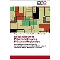 De los Discursos Patrimoniales a las Prácticas Regionales: Propuesta piloto de información y apropiación del patrimonio...