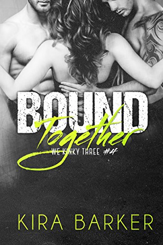Kira Barker - Bound Together (We Kinky Three Book 4)