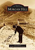 img - for Morgan Hill (CA) (Images of America) Paperback - July 11, 2005 book / textbook / text book