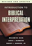 img - for Introduction to Biblical Interpretation, Revised Edition [Hardcover] [2004] Revised & Updated (2004) Ed. William W. Klein, Craig L. Blomberg, Robert I. Hubbard Jr. book / textbook / text book