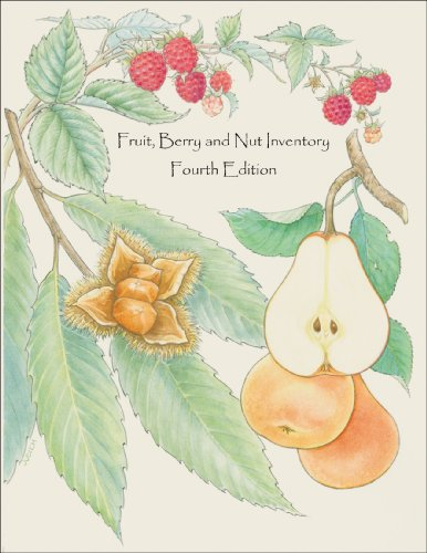 Fruit, Berry and Nut Inventory, 4th edition: An Inventory of Nursery Catalogs and Websites Listing Fruit, Berry and Nut