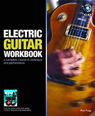 Electric Guitar Workbook: A Complete Course in Technique and Performance