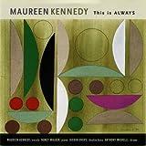 echange, troc Maureen Kennedy - This Is Always