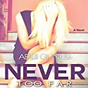 Never Too Far Audiobook by Abbi Glines Narrated by Jennifer Bronstein