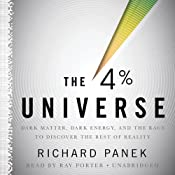 The 4 Percent Universe: Dark Matter, Dark Energy, and the Race to Discover the Rest of Reality | [Richard Panek]