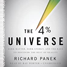 The 4 Percent Universe: Dark Matter, Dark Energy, and the Race to Discover the Rest of Reality (       UNABRIDGED) by Richard Panek Narrated by Ray Porter