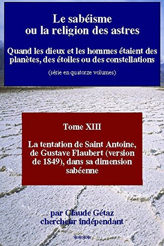Claude Gétaz - Le sabéisme ou la religion des astres: Quand les dieux et les hommes étaient des planètes, des étoiles ou des constellations (La tentation de Saint Antoine, ... dimension sabéenne t. 13) (French Edition)