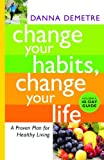img - for Change Your Habits, Change Your Life: A Proven Plan for Healthy Living book / textbook / text book