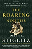 The Roaring Nineties: A New History of the World's Most Prosperous Decade (0393326187) by Stiglitz, Joseph E.