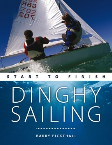 Dinghy Sailing: Start to Finish (Wiley Nautical) by Pickthall, Barry (2009) PDF