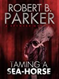 Taming a Sea-Horse (A Spenser Mystery) (The Spenser Series Book 13) (English Edition)