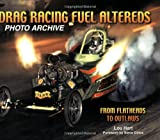 img - for Drag Racing Fuel Altereds Photo Archive: From Flatheads to Outlaws book / textbook / text book