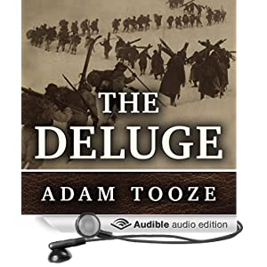 The Deluge - The Great War, America and the Remaking of the Global Order, 1916-1931 - Adam Tooze