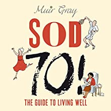 Sod 70!: The Guide to Healthy Living (       UNABRIDGED) by Muir Gray Narrated by Robert Gill
