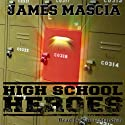 High School Heroes Audiobook by James Mascia Narrated by Carrie Standish
