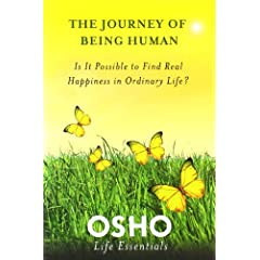 The Journey of Being Human: Is It Possible to Find Real Happiness in Ordinary Life? (Osho Life Essentials)