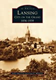img - for Lansing: City on the Grand; 1836-1939 (Images of America) book / textbook / text book