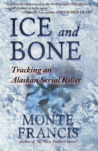 Download Ice and Bone: Tracking an Alaskan Serial Killer