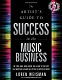 img - for The Artist's Guide to Success in the Music Business: The 'Who, What, When, Where, Why & How of the Steps That Musicians & Bands Have to Take to Succeed in Music book / textbook / text book