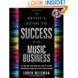 The Artist's Guide to Success in the Music Business: The 'Who, What, When, Where, Why & How of the Steps That... by Loren Weisman