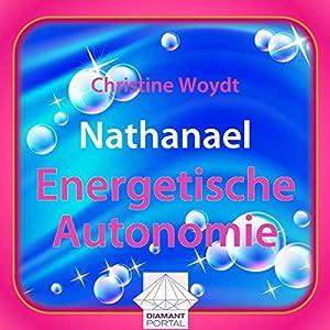 Nathanael: Energetische Autonomie Hörbuch
