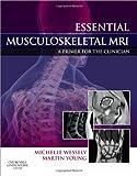 Essential Musculoskeletal MRI: A Primer for the Clinician