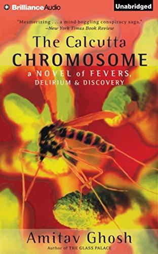 The Calcutta Chromosome: A Novel of Fevers, Delirium & Discovery
