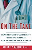 img - for On the Take: How Medicine's Complicity with Big Business Can Endanger Your Health by Kassirer Jerome P. (2004-10-18) Hardcover book / textbook / text book