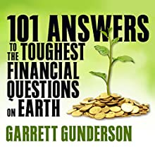 101 Answers to the Toughest Financial Questions on Earth Audiobook by Garrett Gunderson Narrated by Garrett Gunderson