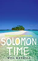Solomon Time: Adventures in the South Pacific
