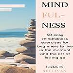 Mindfulness: 50 Easy Mindfulness Exer...