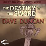 The Destiny of the Sword (       UNABRIDGED) by Dave Duncan Narrated by Donald Corren