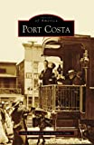 img - for Port Costa (CA) (Images of America) book / textbook / text book