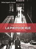 Les secrets de la photo de rue : Approche, pratique, éditing