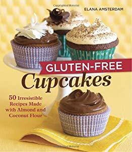 Gluten-Free Cupcakes: 50 Irresistible Recipes Made with Almond and Coconut Flour from Celestial Arts