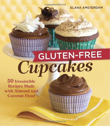 Gluten-Free Cupcakes: 50 Irresistible Recipes Made with Almond and Coconut Flour by Elana Amsterdam