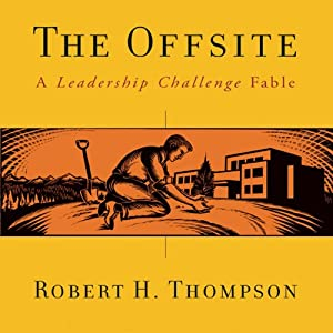 The Offsite: A Leadership Challenge Fable | [Robert H Thompson]