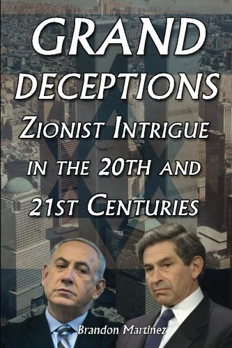 Grand Deceptions: Zionist Intrigue in the 20th and 21st Centuries