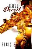 img - for Tears of Deceit by Schilken, Regis (2011) Paperback book / textbook / text book