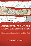 Contested Frontiers in the Syria-Lebanon-Israel Region: Cartography, Sovereignty, and Conflict