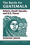 The Battle For Guatemala: Rebels, Dea...