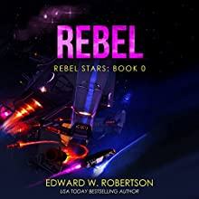 Rebel: Rebel Stars, Book 0 (       UNABRIDGED) by Edward W. Robertson Narrated by Ray Chase