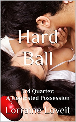 Hard Ball: 3rd Quarter: A Contested Possession (Playing the Game: 4 Quarters of Submission)