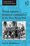 British Infantry Battalion Commanders in the First World War (Ashgate Studies in First World War History)