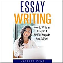 Essay Writing - How to Write an Essay in 4 Simple Steps in Any Subject Audiobook by Natalee Pena Narrated by Mark Pena