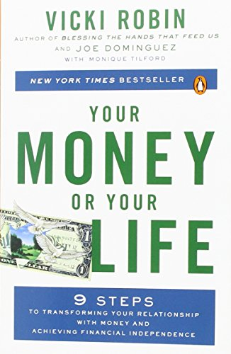 Your Money or Your Life: 9 Steps to Transforming Your Relationship with Money and Achieving Financial Independence
