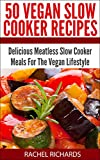 50 Vegan Slow Cooker Recipes: Delicious Meatless Slow Cooker Meals For The Vegan Lifestyle