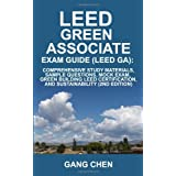 LEED Green Associate Exam Guide (LEED GA): Comprehensive Study Materials, Sample Questions, Mock Exam, Green Building LEED Certification, and Sustainabilityby Gang Chen